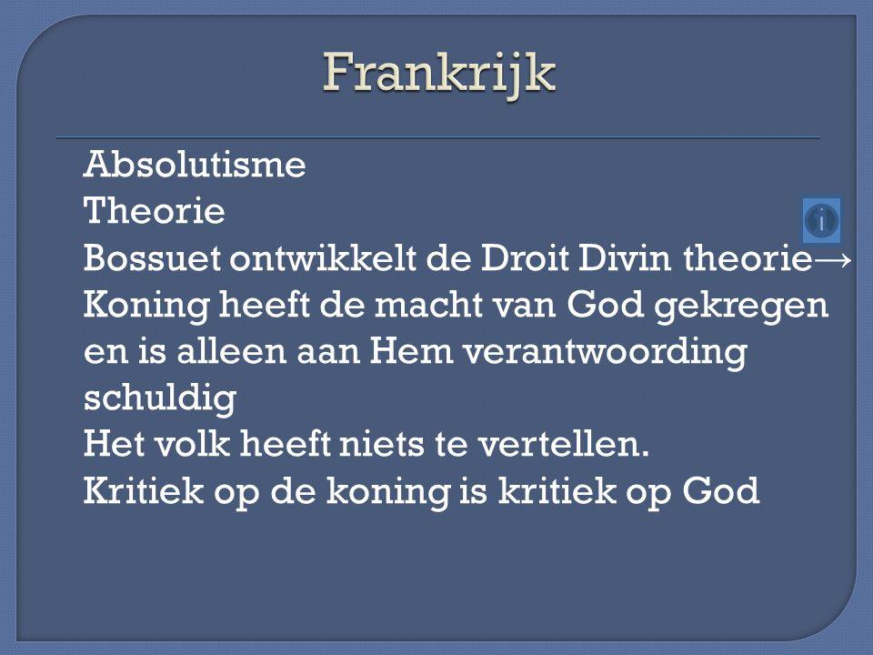Absolutisme Theorie Bossuet ontwikkelt de Droit Divin theorie → Koning heeft de macht van God gekregen en is alleen aan Hem verantwoording schuldig He