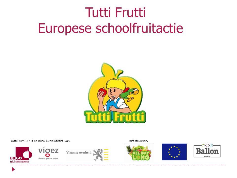 Tutti Frutti Europese schoolfruitactie Tutti Frutti – Fruit op school is een initiatief van: met steun van: