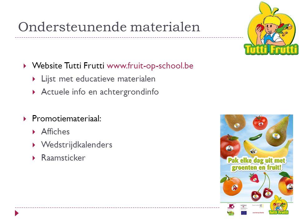 Ondersteunende materialen  Website Tutti Frutti www.fruit-op-school.be  Lijst met educatieve materialen  Actuele info en achtergrondinfo  Promotiemateriaal:  Affiches  Wedstrijdkalenders  Raamsticker