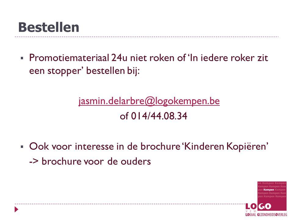 Bestellen  Promotiemateriaal 24u niet roken of 'In iedere roker zit een stopper' bestellen bij: jasmin.delarbre@logokempen.be of 014/44.08.34  Ook voor interesse in de brochure 'Kinderen Kopiëren' -> brochure voor de ouders