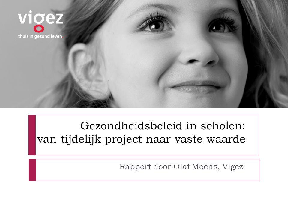 Gezondheidsbeleid in scholen: van tijdelijk project naar vaste waarde Rapport door Olaf Moens, Vigez