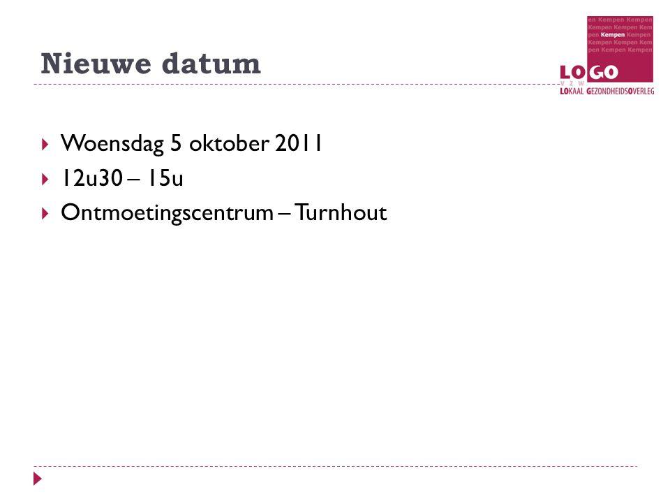 Nieuwe datum  Woensdag 5 oktober 2011  12u30 – 15u  Ontmoetingscentrum – Turnhout