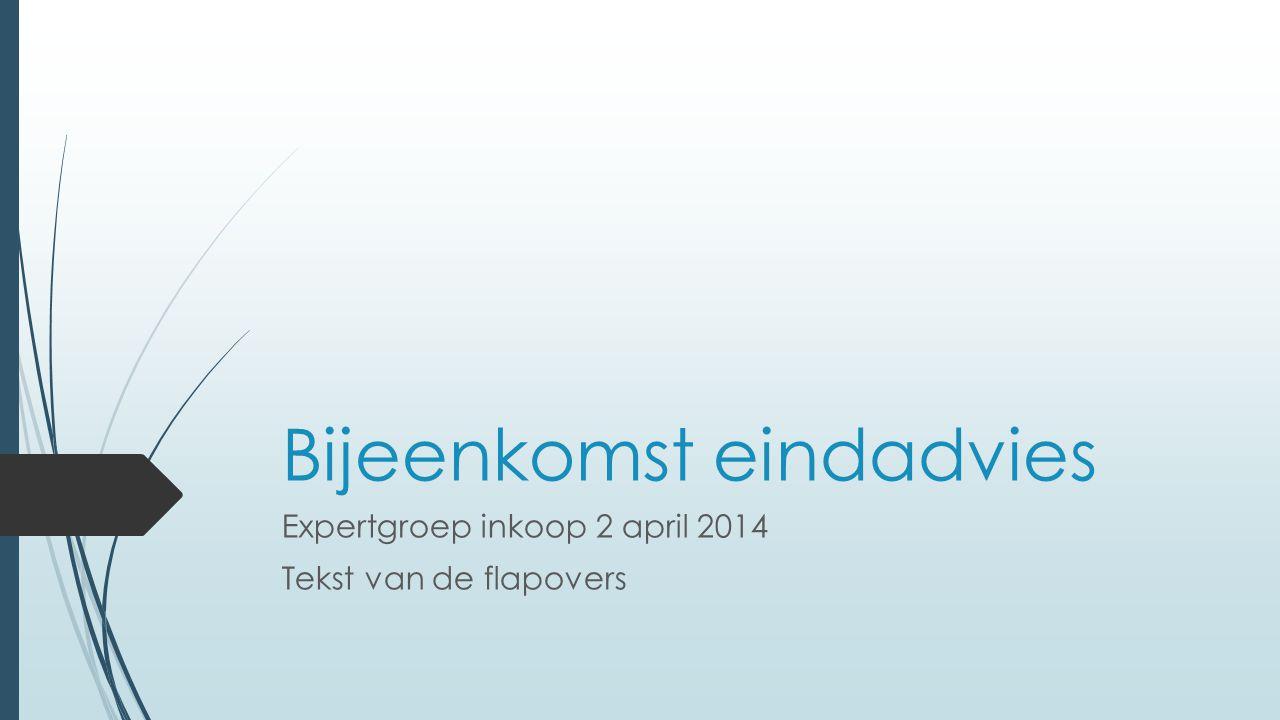 Bijeenkomst eindadvies Expertgroep inkoop 2 april 2014 Tekst van de flapovers