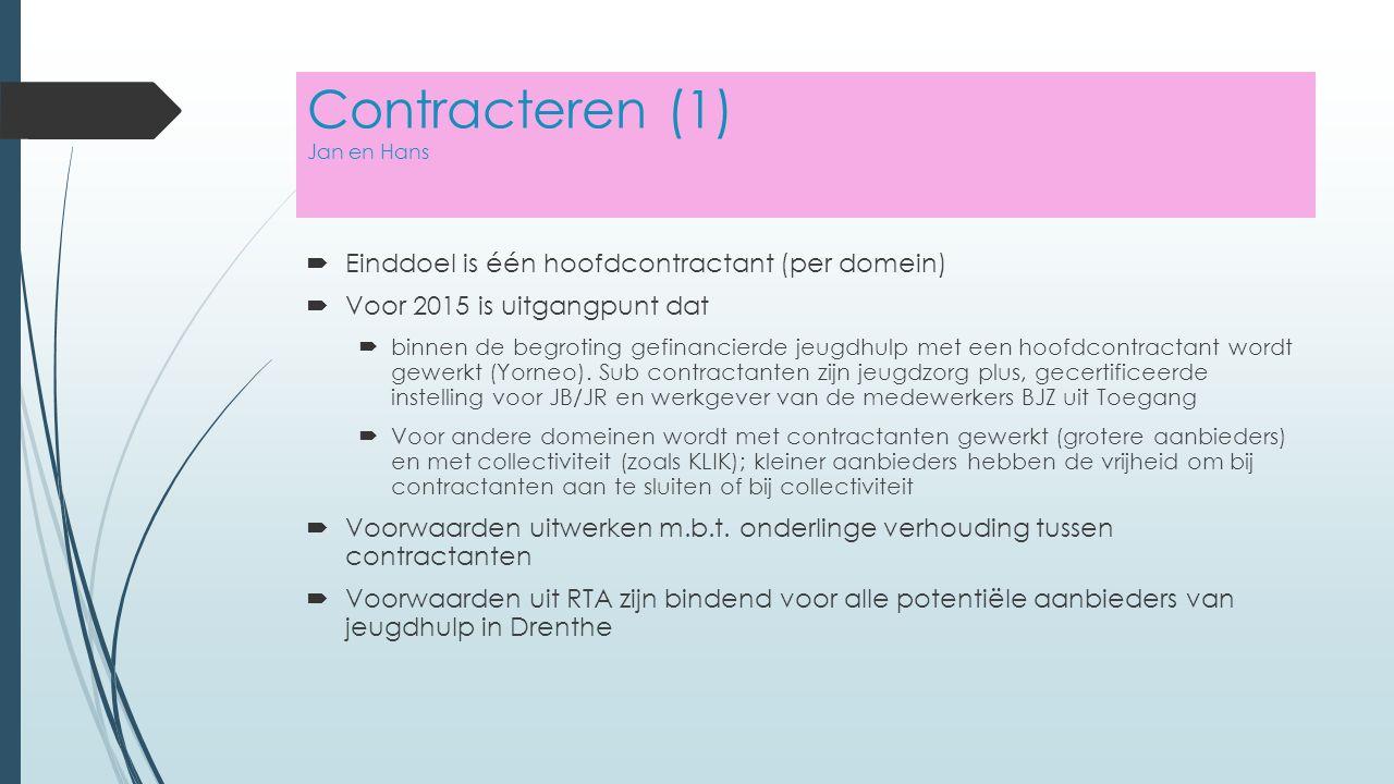 Contracteren (1) Jan en Hans  Einddoel is één hoofdcontractant (per domein)  Voor 2015 is uitgangpunt dat  binnen de begroting gefinancierde jeugdhulp met een hoofdcontractant wordt gewerkt (Yorneo).