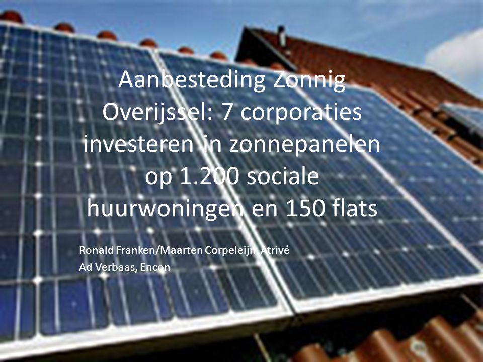 Aanbesteding Zonnig Overijssel: 7 corporaties investeren in zonnepanelen op 1.200 sociale huurwoningen en 150 flats Ronald Franken/Maarten Corpeleijn, Atrivé Ad Verbaas, Encon