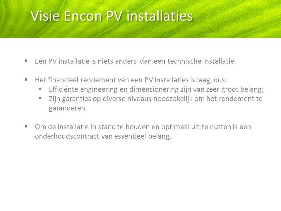 Visie Encon PV installaties  Een PV installatie is niets anders dan een technische installatie.