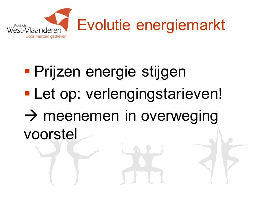Evolutie energiemarkt  Prijzen energie stijgen  Let op: verlengingstarieven.