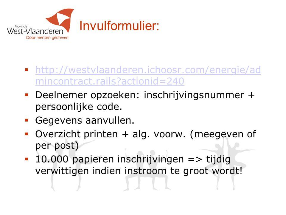 Invulformulier:  http://westvlaanderen.ichoosr.com/energie/ad mincontract.rails?actionid=240 http://westvlaanderen.ichoosr.com/energie/ad mincontract.rails?actionid=240  Deelnemer opzoeken: inschrijvingsnummer + persoonlijke code.