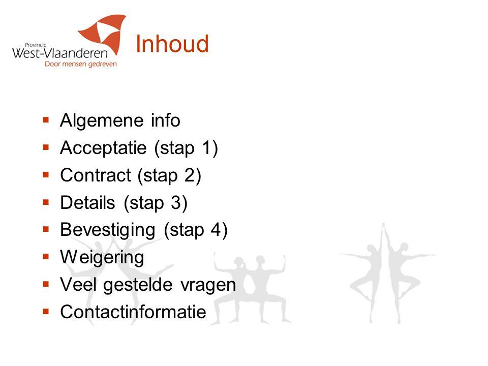 Inhoud  Algemene info  Acceptatie (stap 1)  Contract (stap 2)  Details (stap 3)  Bevestiging (stap 4)  Weigering  Veel gestelde vragen  Contactinformatie