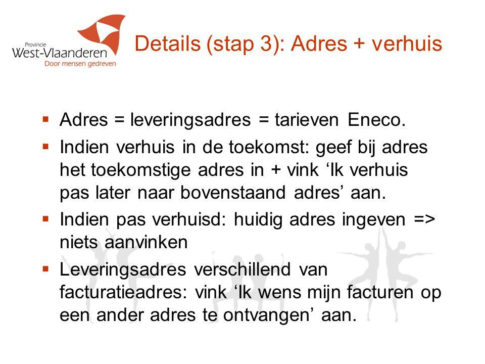 Details (stap 3): Adres + verhuis  Adres = leveringsadres = tarieven Eneco.