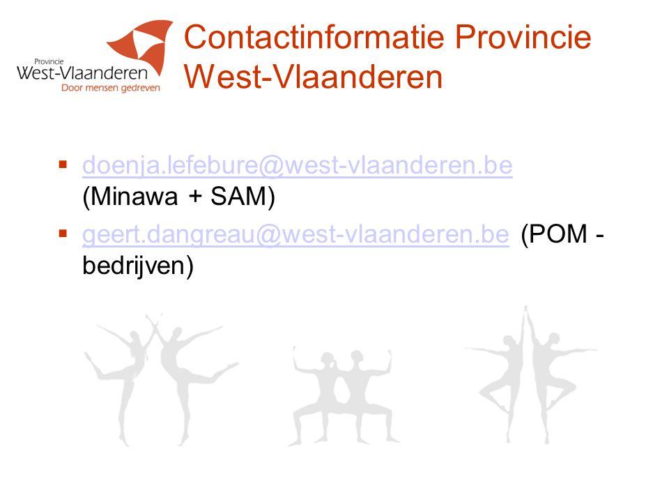 Contactinformatie Provincie West-Vlaanderen  doenja.lefebure@west-vlaanderen.be (Minawa + SAM) doenja.lefebure@west-vlaanderen.be  geert.dangreau@west-vlaanderen.be (POM - bedrijven) geert.dangreau@west-vlaanderen.be