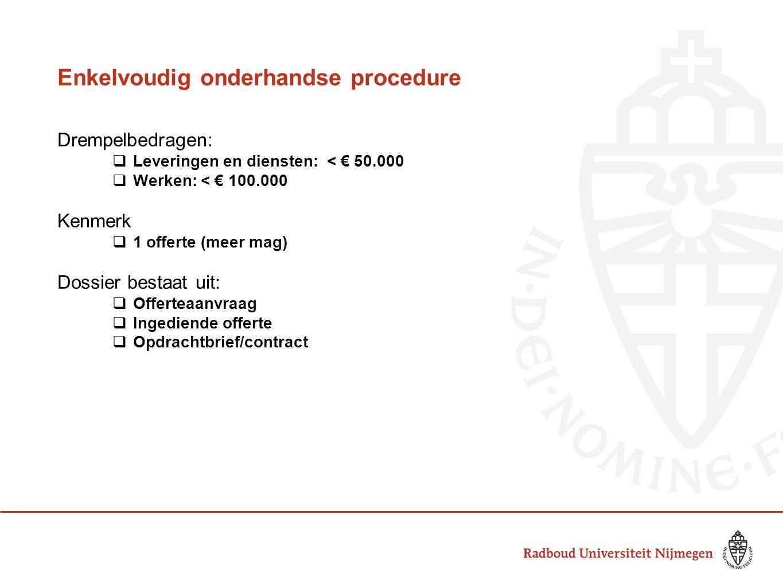 Enkelvoudig onderhandse procedure Drempelbedragen:  Leveringen en diensten: < € 50.000  Werken: < € 100.000 Kenmerk  1 offerte (meer mag) Dossier b