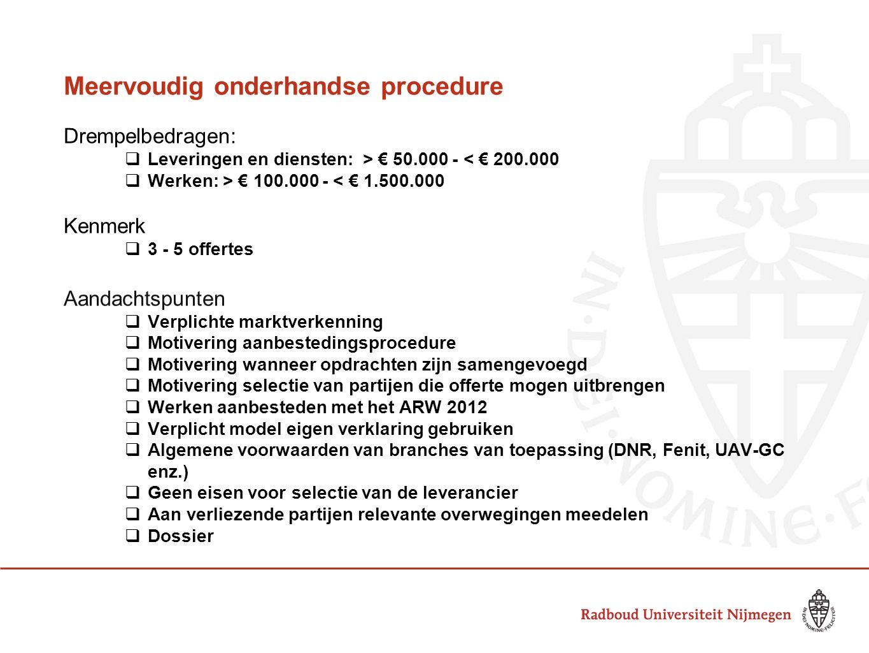 Meervoudig onderhandse procedure Drempelbedragen:  Leveringen en diensten: > € 50.000 - < € 200.000  Werken: > € 100.000 - < € 1.500.000 Kenmerk  3
