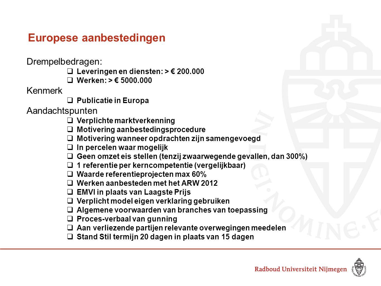 Europese aanbestedingen Drempelbedragen:  Leveringen en diensten: > € 200.000  Werken: > € 5000.000 Kenmerk  Publicatie in Europa Aandachtspunten 