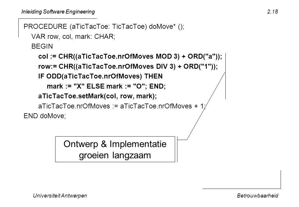 Inleiding Software Engineering Universiteit AntwerpenBetrouwbaarheid 2.18 PROCEDURE (aTicTacToe: TicTacToe) doMove* (); VAR row, col, mark: CHAR; BEGI