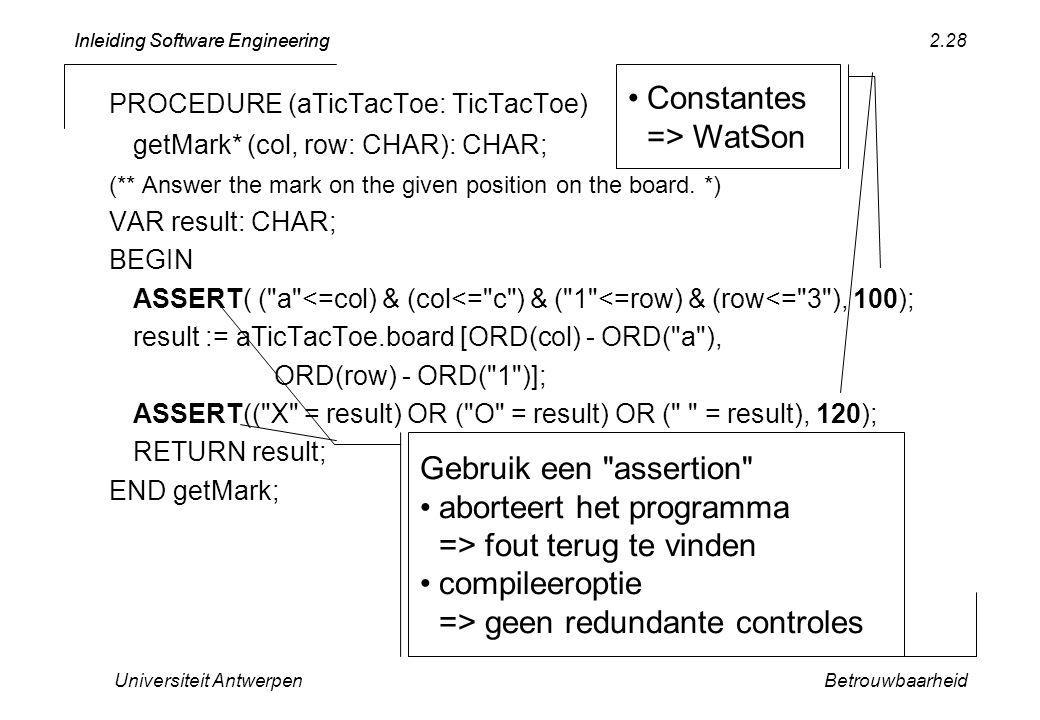 Inleiding Software Engineering Universiteit AntwerpenBetrouwbaarheid 2.28 PROCEDURE (aTicTacToe: TicTacToe) getMark* (col, row: CHAR): CHAR; (** Answe