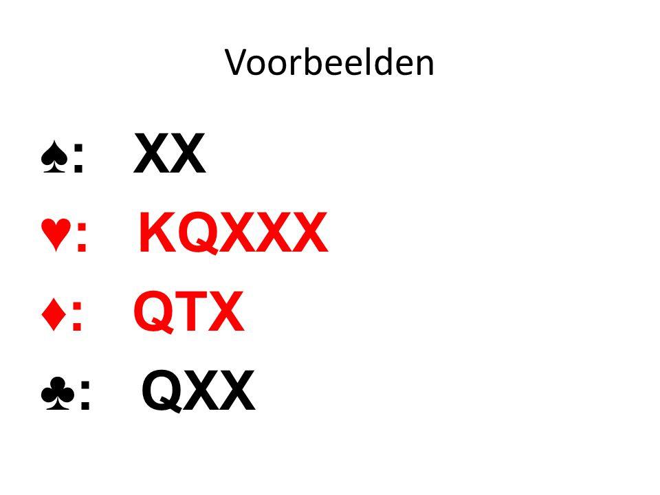 Voorbeelden ♠: XX ♥: KQXXX ♦: QTX ♣: QXX