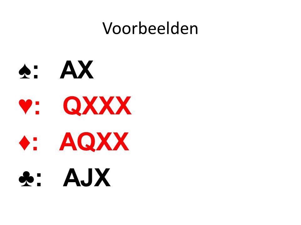 Voorbeelden ♠: AX ♥: QXXX ♦: AQXX ♣: AJX