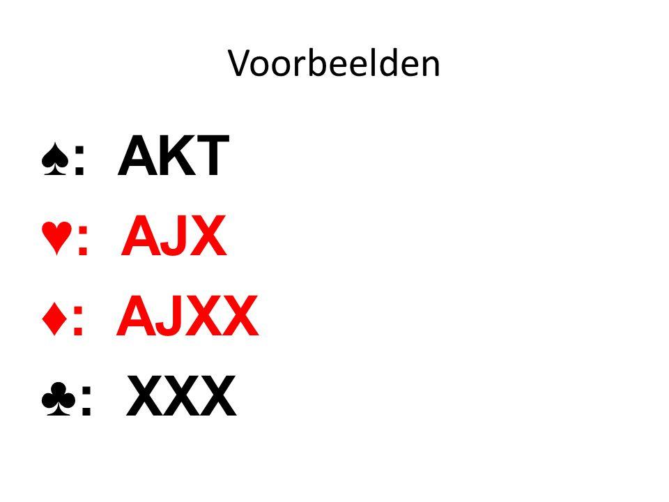 Voorbeelden ♠: AKT ♥: AJX ♦: AJXX ♣: XXX