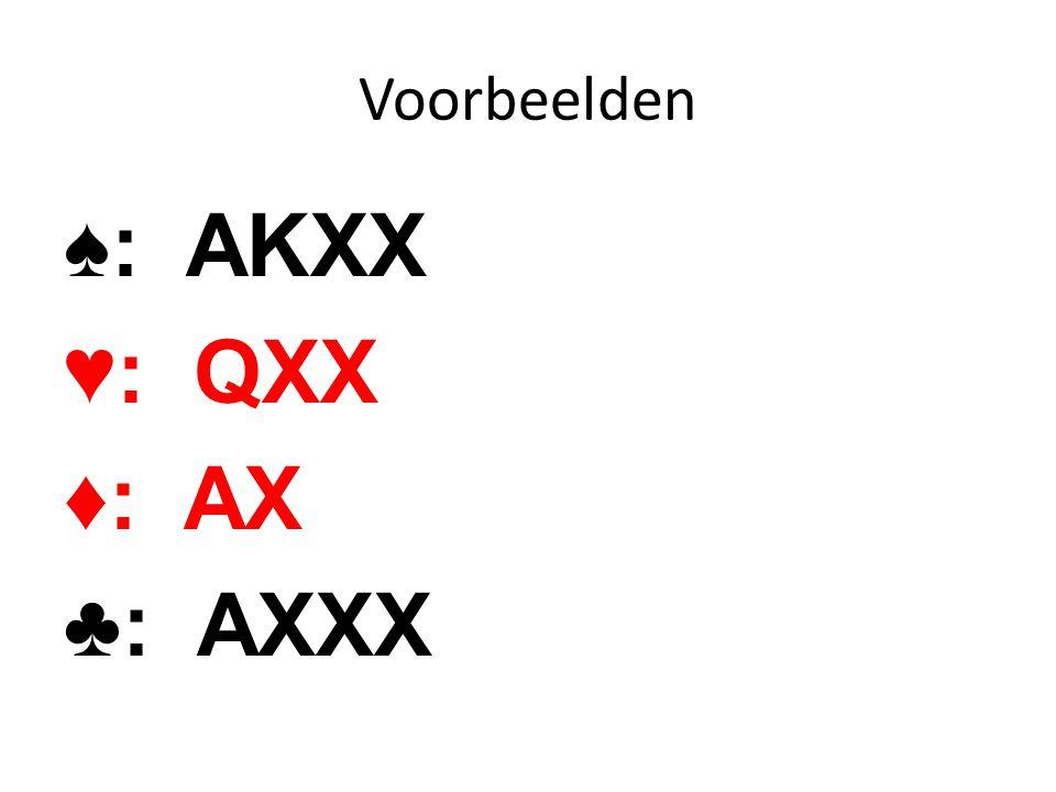 Voorbeelden ♠: AKXX ♥: QXX ♦: AX ♣: AXXX