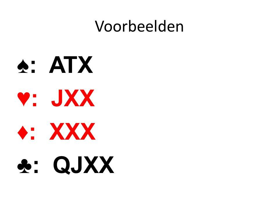 Voorbeelden ♠: ATX ♥: JXX ♦: XXX ♣: QJXX