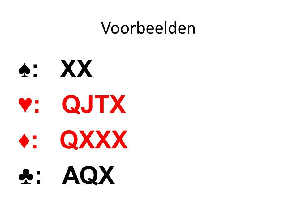 Voorbeelden ♠: XX ♥: QJTX ♦: QXXX ♣: AQX