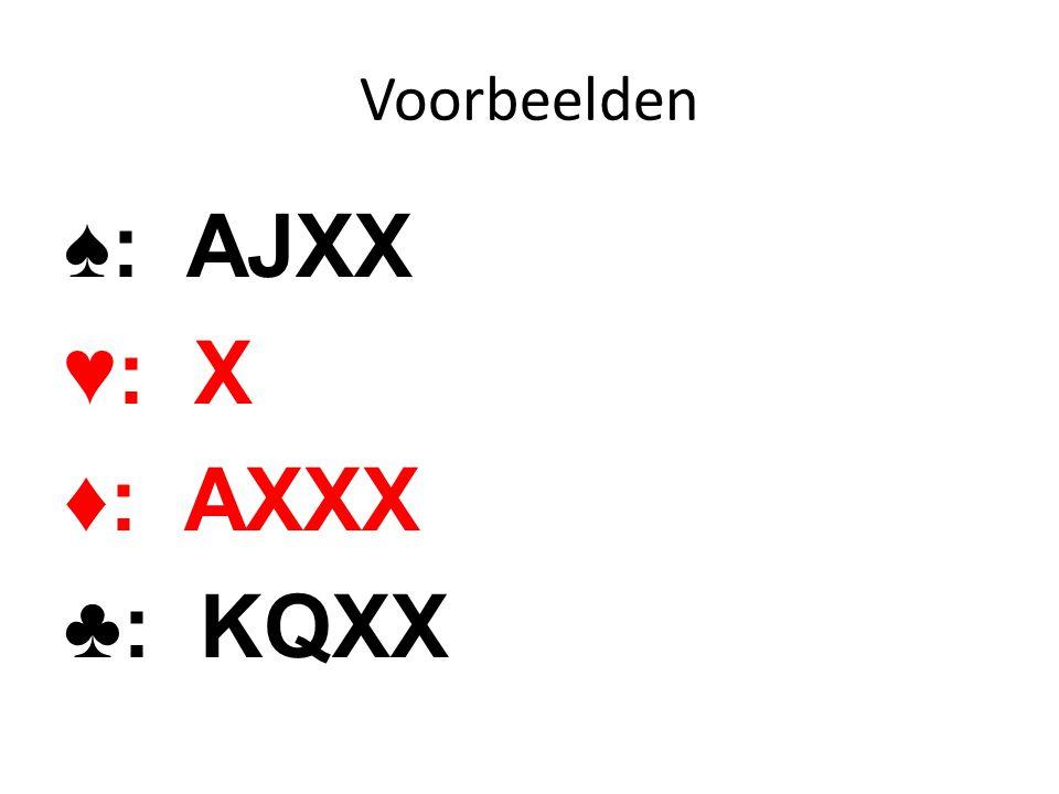 Voorbeelden ♠: AJXX ♥: X ♦: AXXX ♣: KQXX
