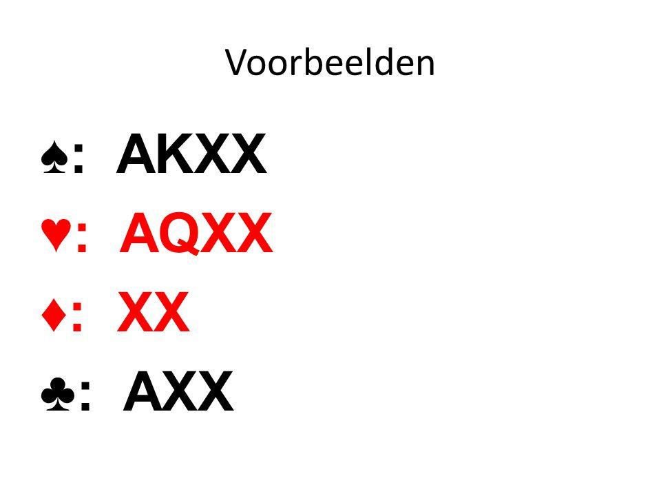 Voorbeelden ♠: AKXX ♥: AQXX ♦: XX ♣: AXX