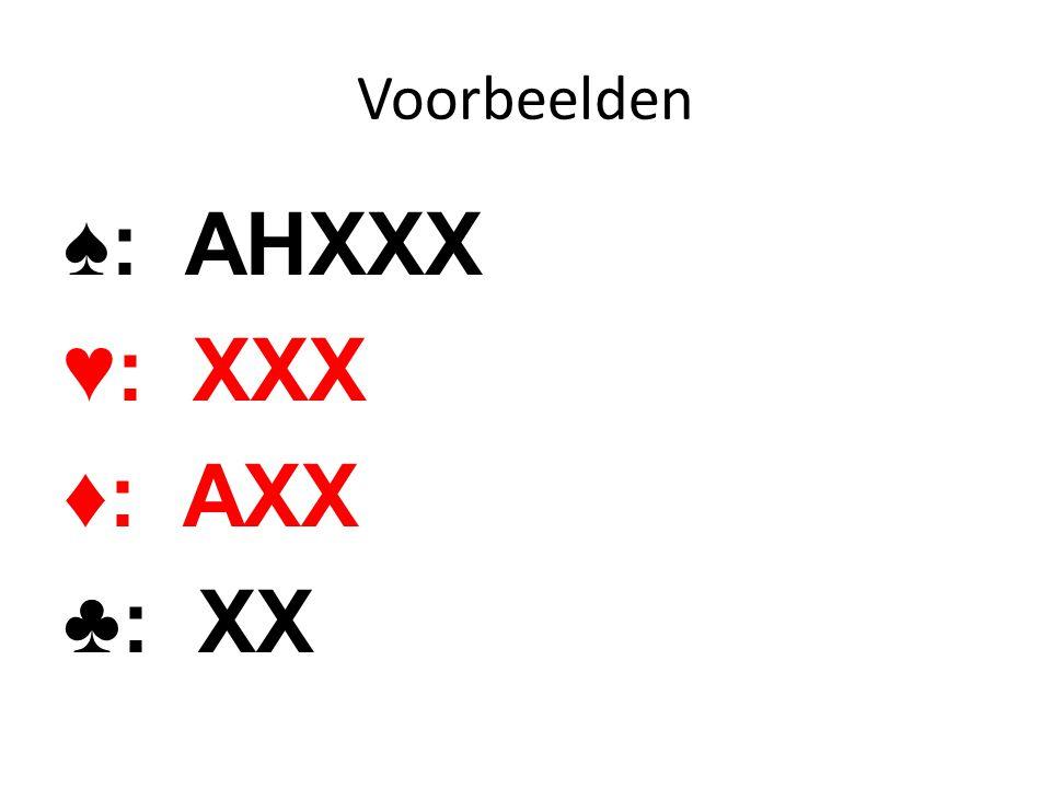 Voorbeelden ♠: KQXXXX ♥: AX ♦: XX ♣: QXX