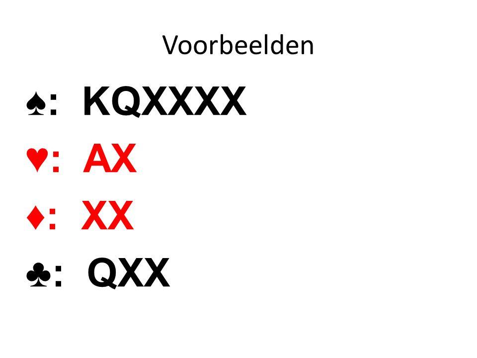 Voorbeelden ♠: AT ♥: AJXXXX ♦: AJX ♣: XX