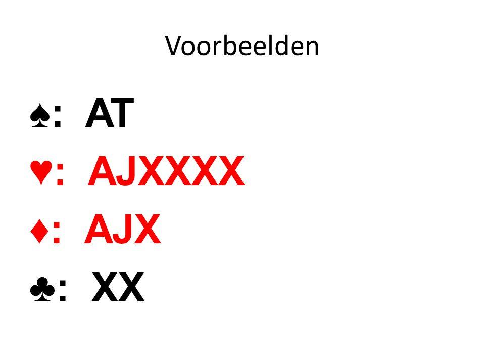 Voorbeelden ♠: AKXXX ♥: QXX ♦: AX ♣: XXX