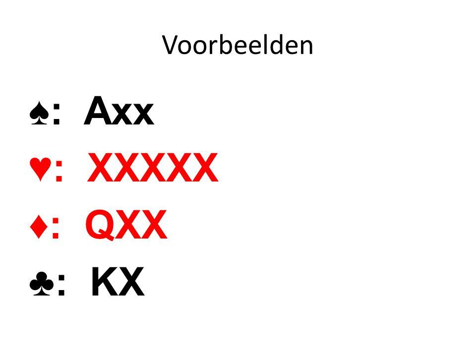 Voorbeelden ♠: Axx ♥: XXXXX ♦: QXX ♣: KX
