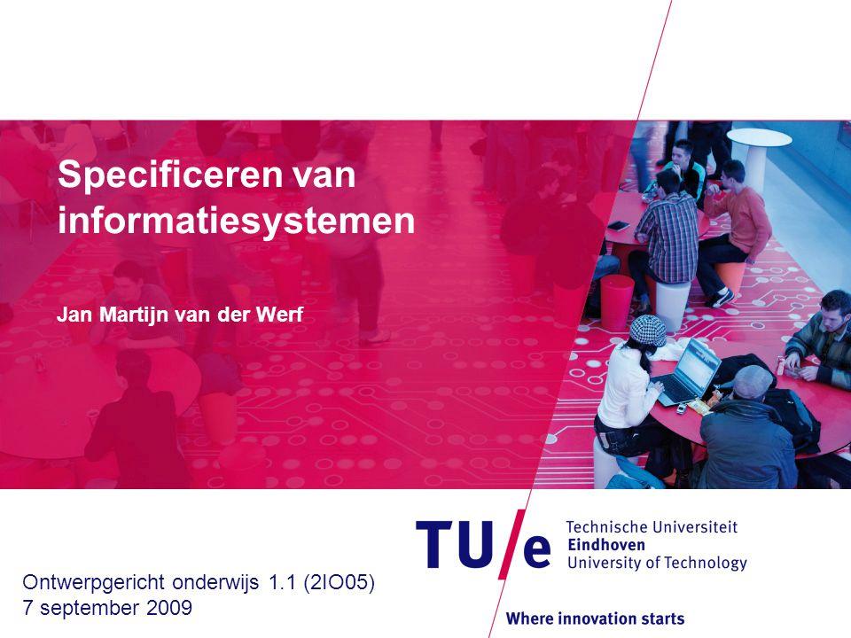 Specificeren van informatiesystemen Jan Martijn van der Werf Ontwerpgericht onderwijs 1.1 (2IO05) 7 september 2009