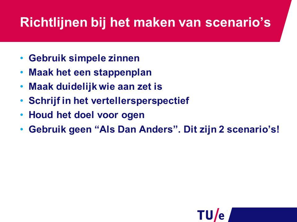 Richtlijnen bij het maken van scenario's Gebruik simpele zinnen Maak het een stappenplan Maak duidelijk wie aan zet is Schrijf in het vertellersperspe
