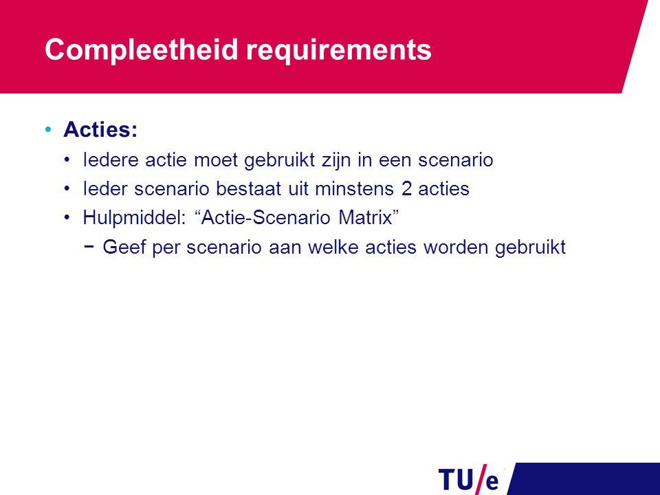 """Compleetheid requirements Acties: Iedere actie moet gebruikt zijn in een scenario Ieder scenario bestaat uit minstens 2 acties Hulpmiddel: """"Actie-Scen"""