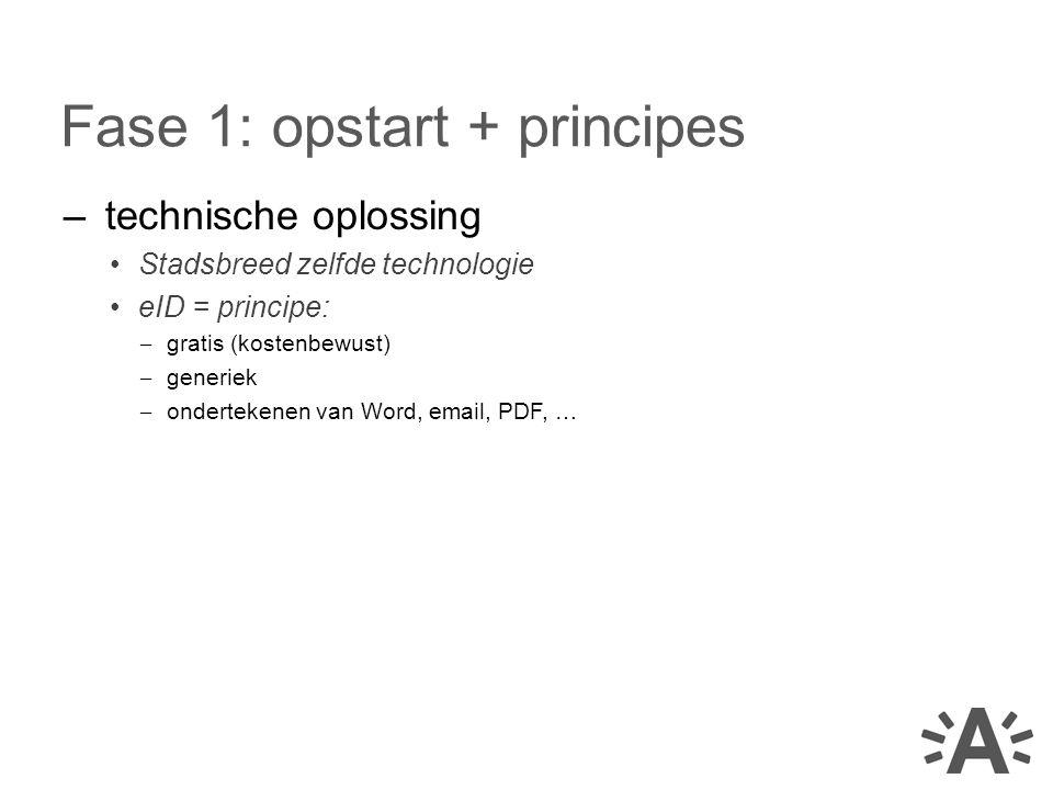 –technische oplossing Stadsbreed zelfde technologie eID = principe: – gratis (kostenbewust) – generiek – ondertekenen van Word, email, PDF, … Fase 1: opstart + principes