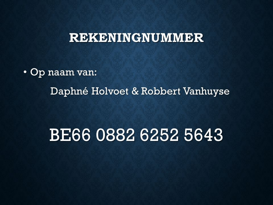 REKENINGNUMMER Op naam van: Op naam van: Daphné Holvoet & Robbert Vanhuyse BE66 0882 6252 5643