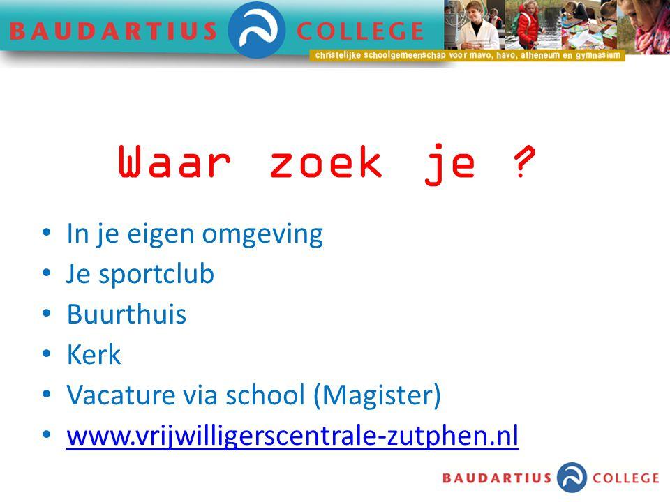 In je eigen omgeving Je sportclub Buurthuis Kerk Vacature via school (Magister) www.vrijwilligerscentrale-zutphen.nl Waar zoek je ?
