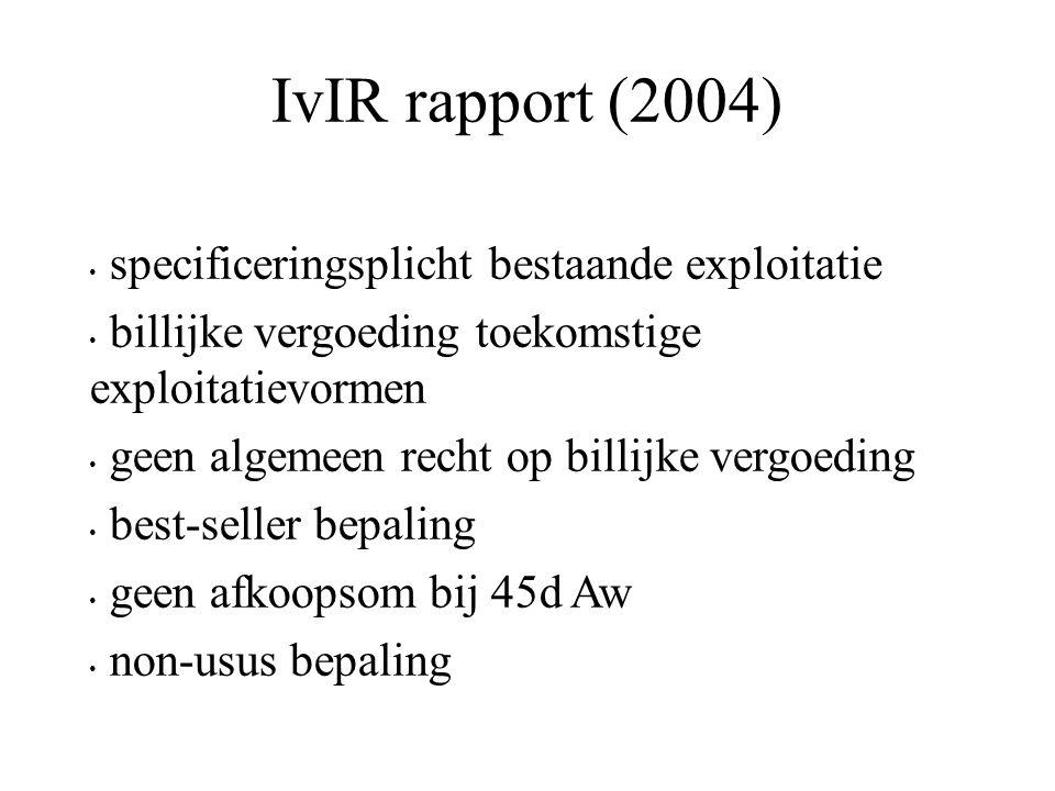 IvIR rapport (2004) specificeringsplicht bestaande exploitatie billijke vergoeding toekomstige exploitatievormen geen algemeen recht op billijke vergoeding best-seller bepaling geen afkoopsom bij 45d Aw non-usus bepaling
