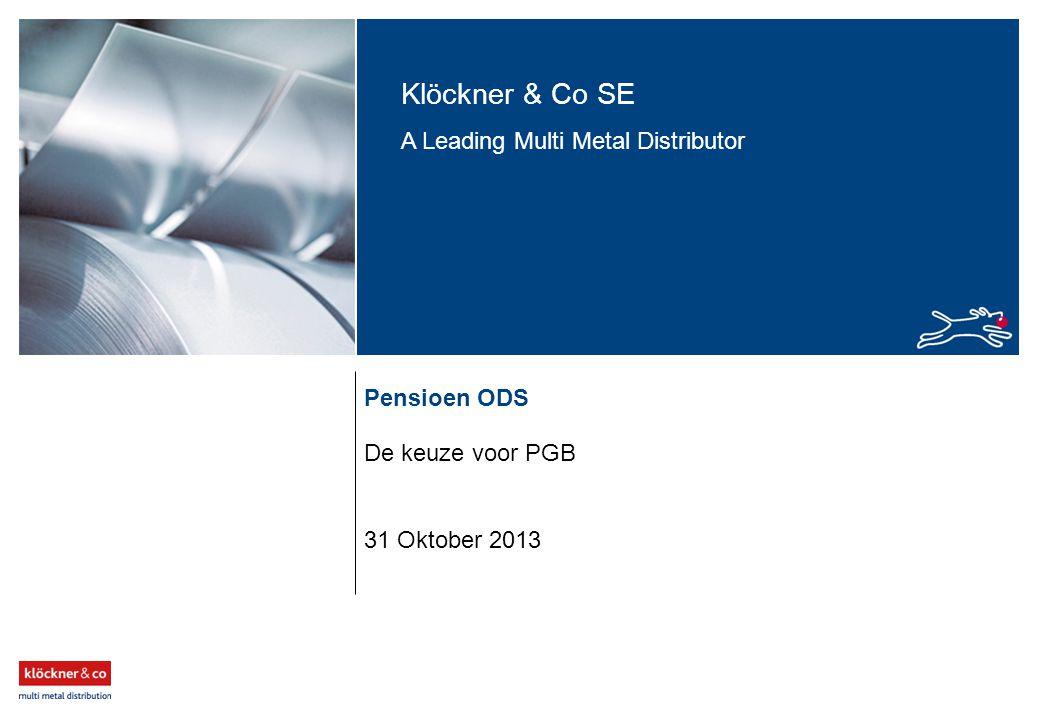 Klöckner & Co SE A Leading Multi Metal Distributor Pensioen ODS De keuze voor PGB 31 Oktober 2013