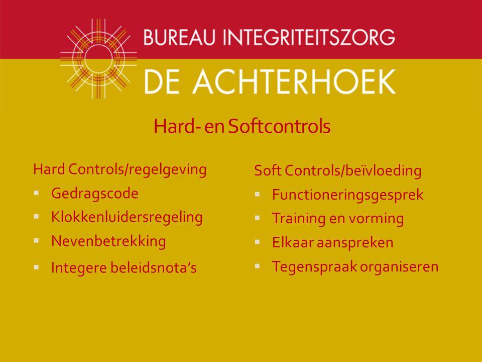 Hard- en Softcontrols Hard Controls/regelgeving  Gedragscode  Klokkenluidersregeling  Nevenbetrekking  Integere beleidsnota's Soft Controls/beïvlo