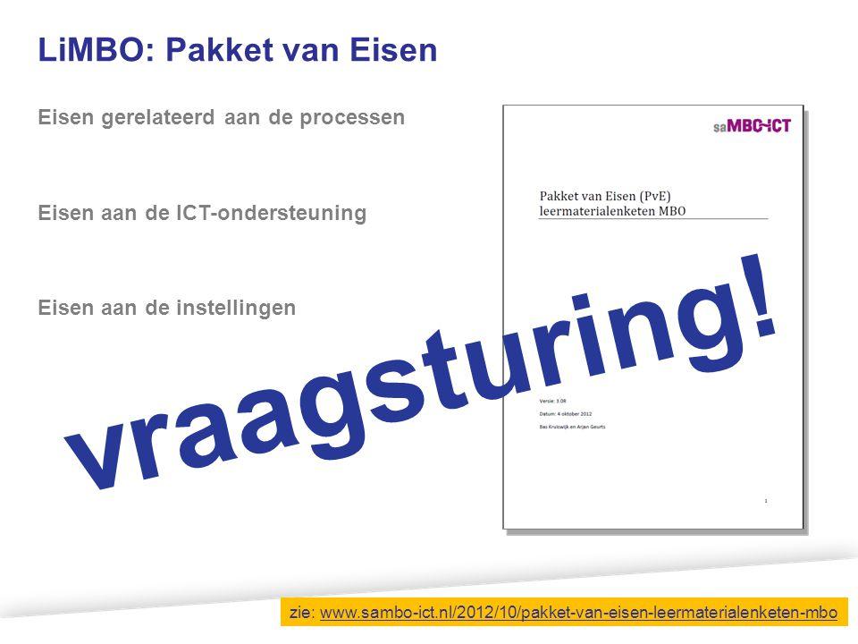 LiMBO: Pakket van Eisen Eisen gerelateerd aan de processen Eisen aan de ICT-ondersteuning Eisen aan de instellingen vraagsturing! zie: www.sambo-ict.n