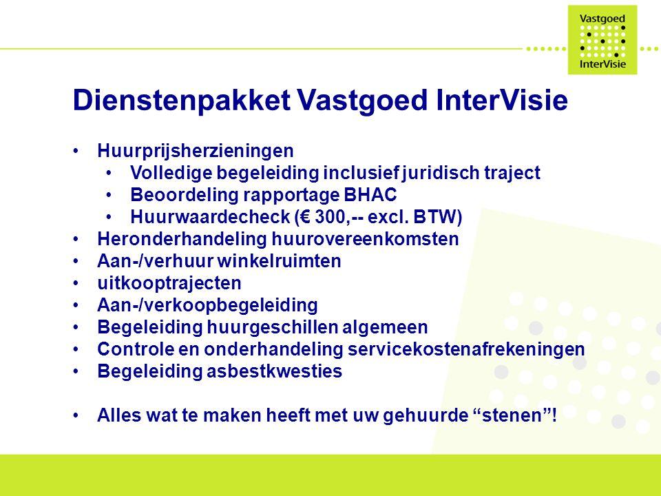 Dienstenpakket Vastgoed InterVisie Huurprijsherzieningen Volledige begeleiding inclusief juridisch traject Beoordeling rapportage BHAC Huurwaardecheck (€ 300,-- excl.