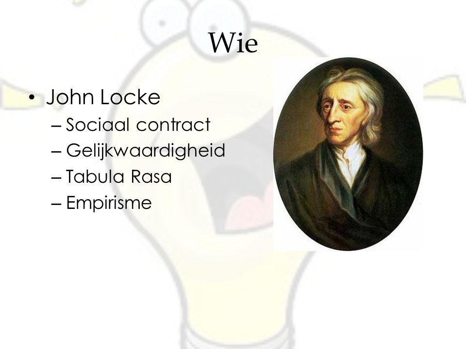 Wie John Locke – Sociaal contract – Gelijkwaardigheid – Tabula Rasa – Empirisme