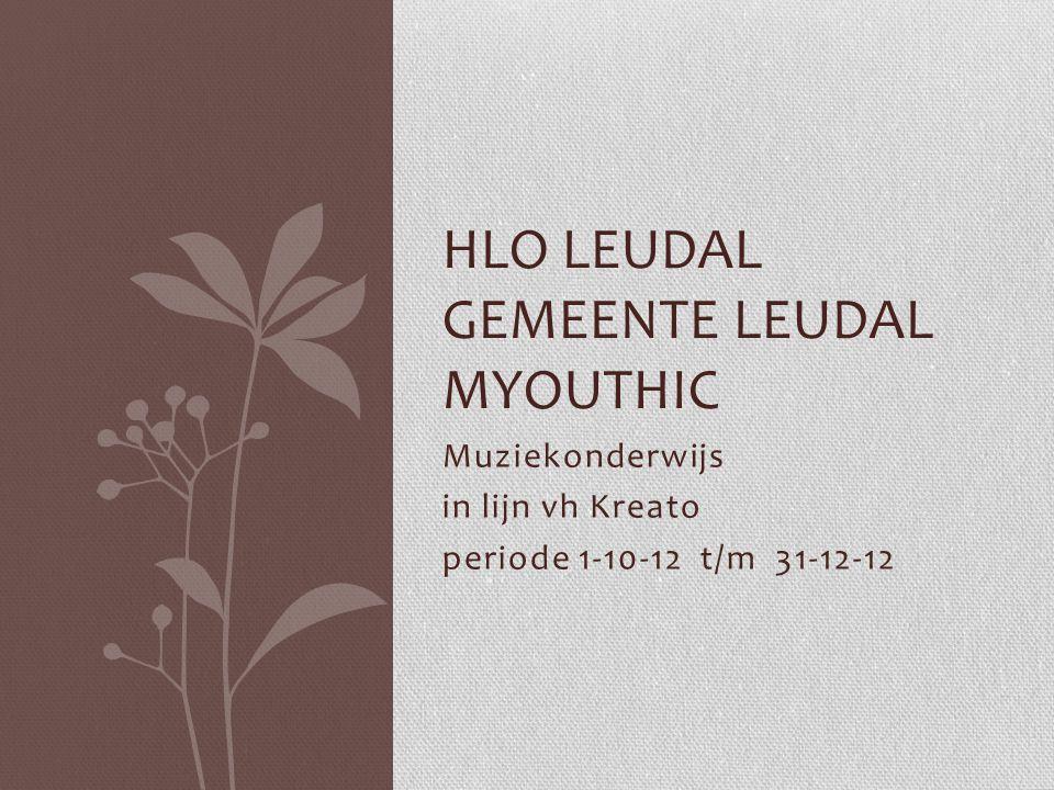 Muziekonderwijs in lijn vh Kreato periode 1-10-12 t/m 31-12-12 HLO LEUDAL GEMEENTE LEUDAL MYOUTHIC