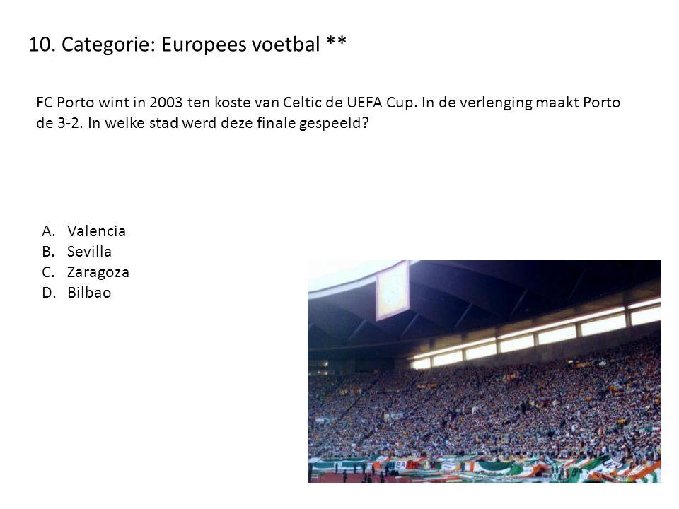 10. Categorie: Europees voetbal ** FC Porto wint in 2003 ten koste van Celtic de UEFA Cup. In de verlenging maakt Porto de 3-2. In welke stad werd dez