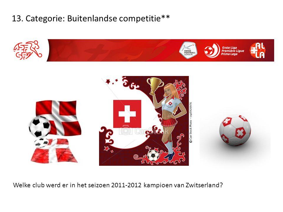 13. Categorie: Buitenlandse competitie** Welke club werd er in het seizoen 2011-2012 kampioen van Zwitserland?