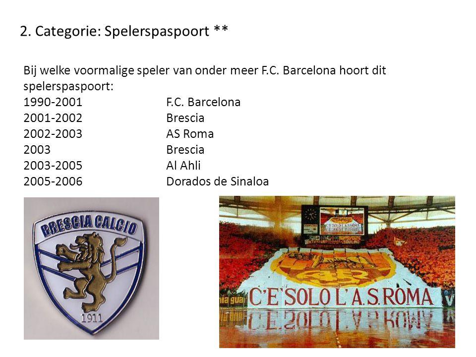2. Categorie: Spelerspaspoort ** Bij welke voormalige speler van onder meer F.C. Barcelona hoort dit spelerspaspoort: 1990-2001F.C. Barcelona 2001-200