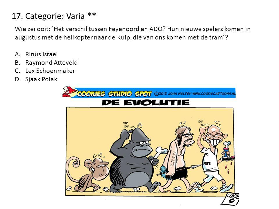 17. Categorie: Varia ** Wie zei ooit: `Het verschil tussen Feyenoord en ADO? Hun nieuwe spelers komen in augustus met de helikopter naar de Kuip, die