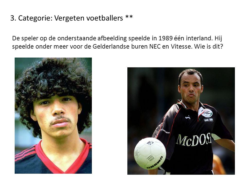3. Categorie: Vergeten voetballers ** De speler op de onderstaande afbeelding speelde in 1989 één interland. Hij speelde onder meer voor de Gelderland